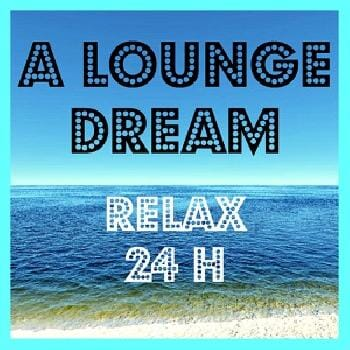 Ecouter A Lounge Dream - Relax 24h